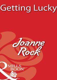 Getting Lucky (Mills & Boon Blaze), Joanne Rock
