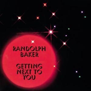Getting Next To You (Vinyl), Randolph Baker