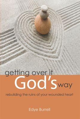 Getting over It God's Way, Edye Burrell