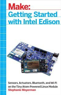 Getting Started with Intel Edison, Stephanie Moyerman