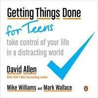 Getting Things Done for Teens, David Allen, Mike Williams, Mark Wallace
