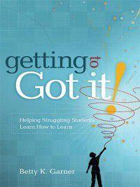 Getting to Got It!, Betty K. Garner