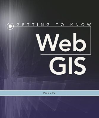 Getting to Know Web GIS, Pinde Fu
