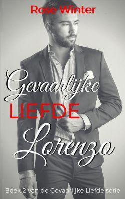 Gevaarlijke Liefde serie: Gevaarlijke Liefde - Lorenzo (Gevaarlijke Liefde serie, #2), Rose Winter