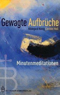 Gewagte Aufbrüche, Hildegard König, Christel Holl