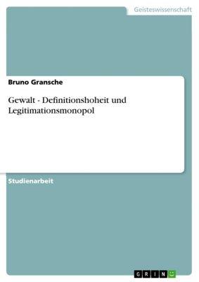 Gewalt - Definitionshoheit und Legitimationsmonopol, Bruno Gransche