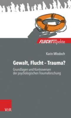 Gewalt, Flucht - Trauma?, Karin Mlodoch