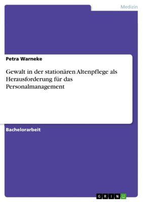 Gewalt in der stationären Altenpflege als Herausforderung für das Personalmanagement, Petra Warneke