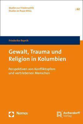 Gewalt, Trauma und Religion in Kolumbien, Friederike Repnik