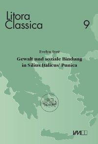 Gewalt und soziale Bindung in Silius Italicus' Punica, Evelyn Syré