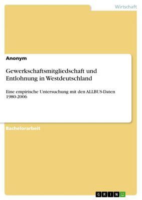 Gewerkschaftsmitgliedschaft und Entlohnung in Westdeutschland