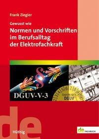 Gewusst wie: Normen und Vorschriften im Berufsalltag der Elektrofachkraft, Frank Ziegler