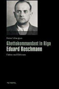Ghettokommandant in Riga. Eduard Roschmann, Heinz Schneppen