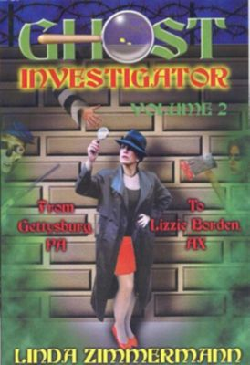 Ghost Investigator Volume 2: From Gettysburg to Lizzie Borden, Linda Zimmermann