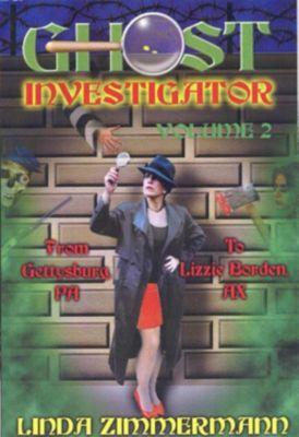 Ghost Investigator Volume 2: From Gettysburg to Lizzie Borden, Linda Zimmermann
