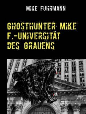 Ghosthunter Mike F.-Universität des Grauens, Mike Fuhrmann