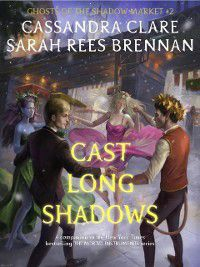 Ghosts of the Shadow Market: Cast Long Shadows, Cassandra Clare