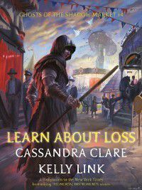 Ghosts of the Shadow Market: Learn About Loss, Cassandra Clare