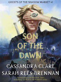 Ghosts of the Shadow Market: Son of the Dawn, Cassandra Clare