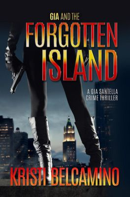 Gia Santella Crime Thrillers: Gia and the Forgotten Island (Gia Santella Crime Thrillers, #2), Kristi Belcamino