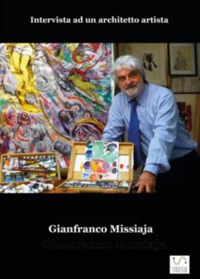 GIANFRANCO MISSIAJA - Intervista ad un architetto artista, Gianfranco Missiaja Con Paolo Rosa Salva