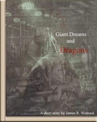 Giant Dreams and Dragons, James R. Womack