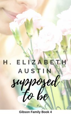 Gibson Family: Supposed To Be, H. Elizabeth Austin