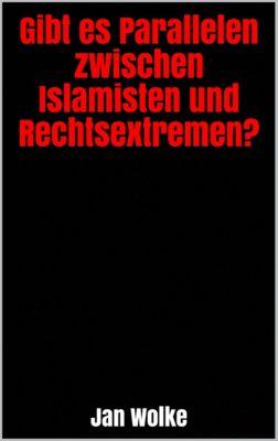 Gibt es Parallelen zwischen Islamisten und Rechtsextremen?, Jan Wolke