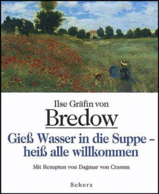 Gieß Wasser in die Suppe - heiß alle willkommen, Ilse Gräfin Von Bredow