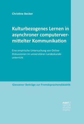 Giessener Beiträge zur Fremdsprachendidaktik: Kulturbezogenes Lernen in asynchroner computervermittelter Kommunikation, Christine Becker