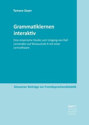 Giessener Beiträge zur Fremdsprachendidaktik: Grammatiklernen interaktiv, Tamara Zeyer