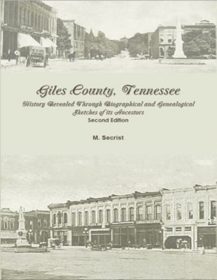 Giles County, Tennessee: History Revealed Through Biographical and Genealogical Sketches of its Ancestors, M. Secrist