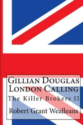 Gillian Douglas: The Killer Brokers: Gillian Douglas: London Calling, Robert Grant Wealleans
