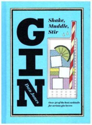 Gin: Shake, Muddle, Stir, Dan Jones