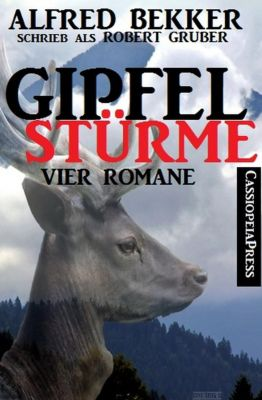 Gipfelstürme (Vier Romane), Alfred Bekker, Robert Gruber