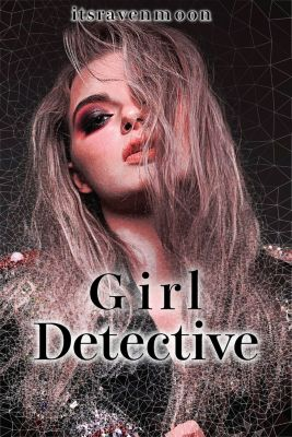 Girl Detective, itsravenmoon