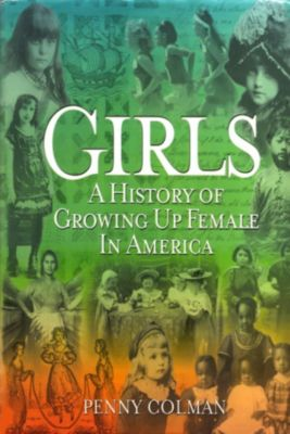 Girls: A History of Growing Up Female in America, Penny Colman