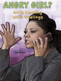 Girls Dealing With Feelings: Angry Girl?, Gail Snyder