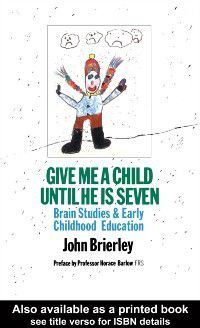 Give Me A Child Until He Is 7, John Brierley.