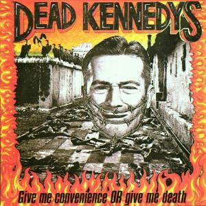 Give Me Convenience Or Give Death, Dead Kennedys