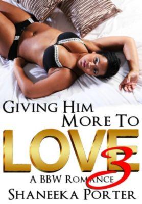 Giving Him More To Love: Giving Him More To Love 3: A BBW Romance, Shaneeka Porter