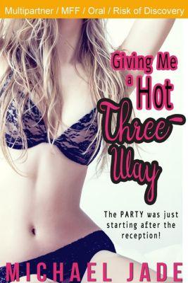 Giving Me a Hot Three-Way, Michael Jade