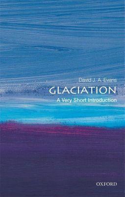 Glaciation: A Very Short Introduction, David J. A. Evans