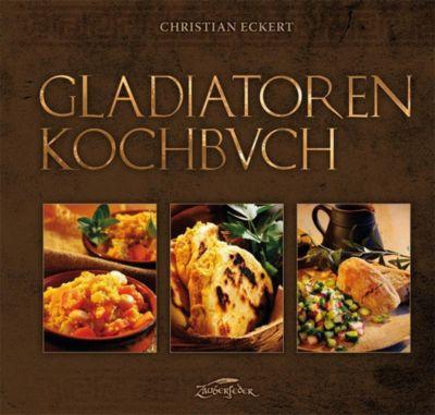 Gladiatoren-Kochbuch - Christian Eckert |