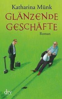 Glänzende Geschäfte - Katharina Münk |