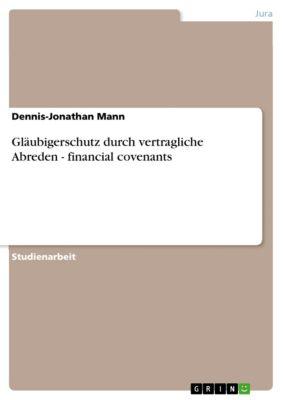 Gläubigerschutz durch vertragliche Abreden   - financial covenants, Dennis-Jonathan Mann