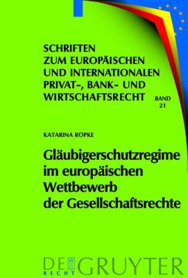 Gläubigerschutzregime im europäischen Wettbewerb der Gesellschaftsrechte, Katarina Röpke