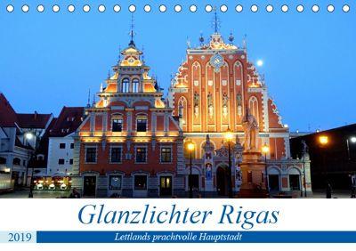 Glanzlichter Rigas - Lettlands prachtvolle Hauptstadt (Tischkalender 2019 DIN A5 quer), Henning von Löwis of Menar