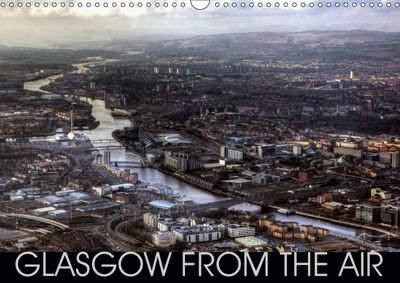Glasgow from the Air (Wall Calendar 2019 DIN A3 Landscape), Bill Crookston