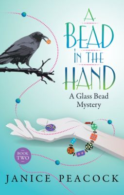 Glass Bead Mystery Series: A Bead in the Hand, Glass Bead Mystery Series, Book 2, Janice Peacock